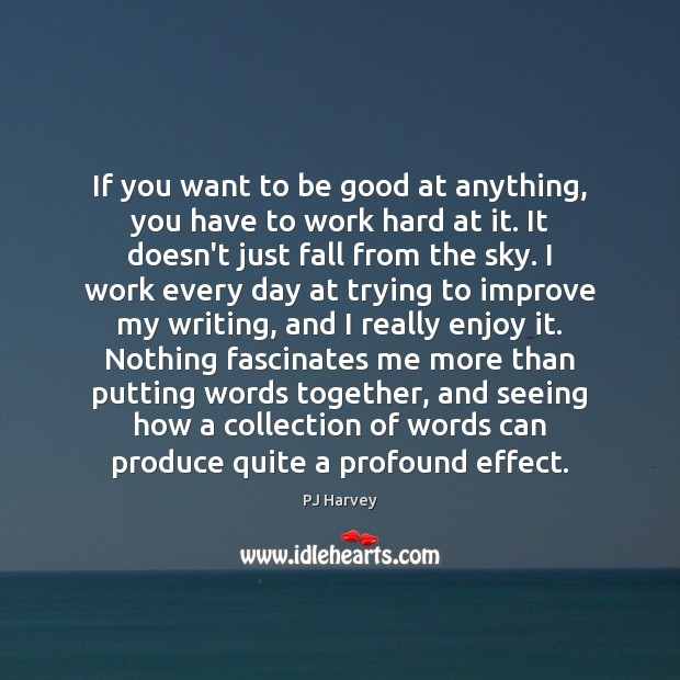 If you want to be good at anything, you have to work Image