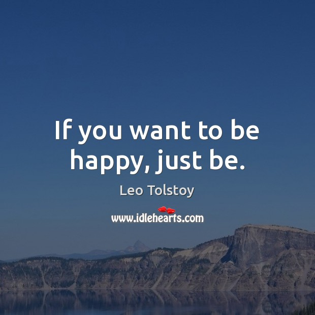 If you want to be happy, just be. Image