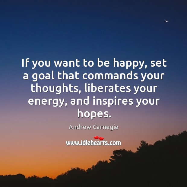 Image, If you want to be happy, set a goal that commands your thoughts