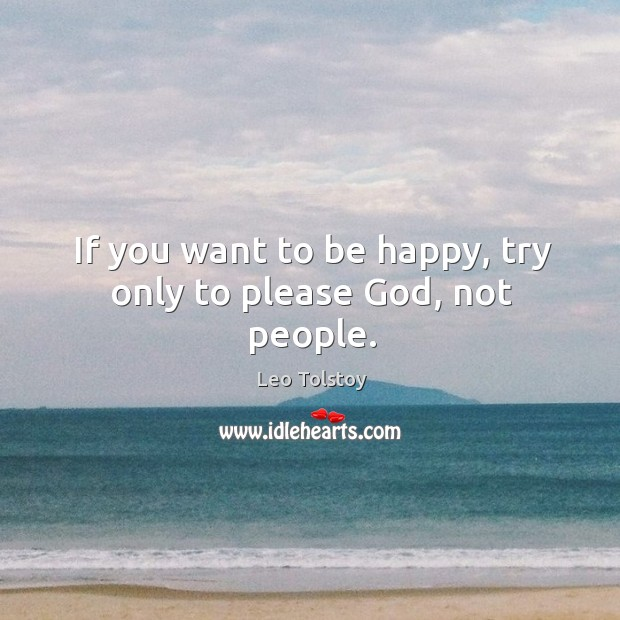 If you want to be happy, try only to please God, not people. Image