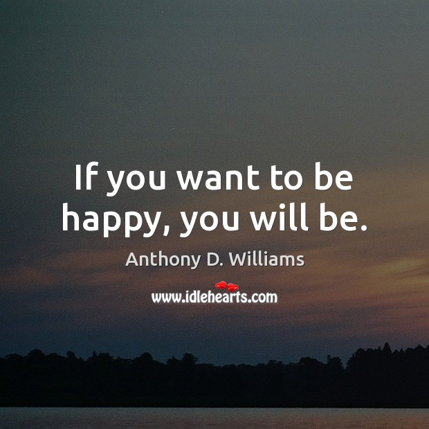 If you want to be happy, you will be. Image