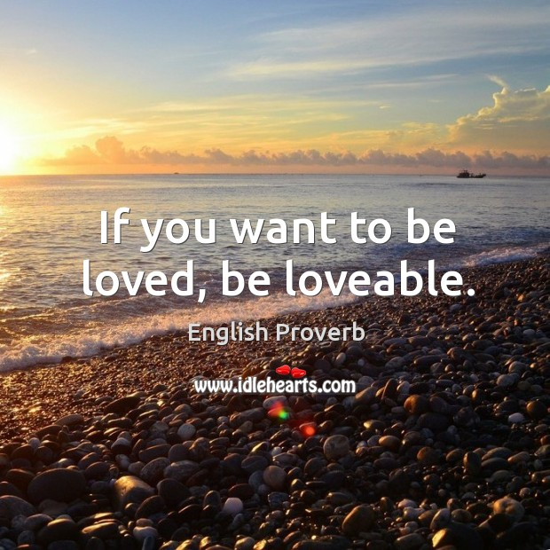 Loved if be lovable you be to want 12 Sad