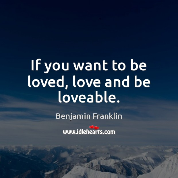If you want to be loved, love and be loveable. To Be Loved Quotes Image