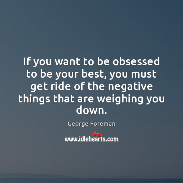 If you want to be obsessed to be your best, you must Image