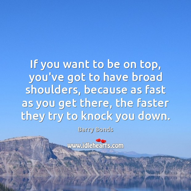 If you want to be on top, you've got to have broad Image