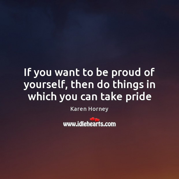 If You Want To Be Proud Of Yourself Then Do Things In Which You Can