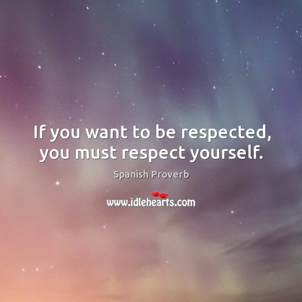 Image, If you want to be respected, you must respect yourself.