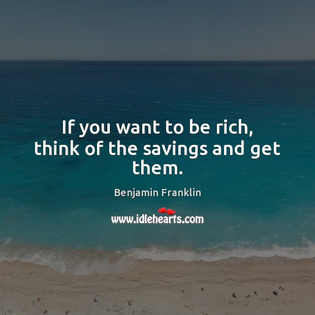 Image, If you want to be rich, think of the savings and get them.