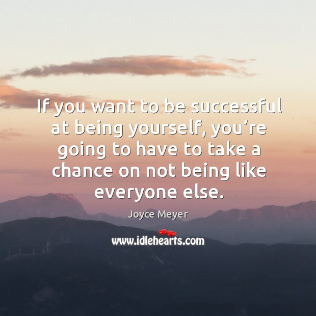 Image, If you want to be successful at being yourself, you're going