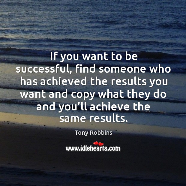 Image, If you want to be successful, find someone who has achieved the results