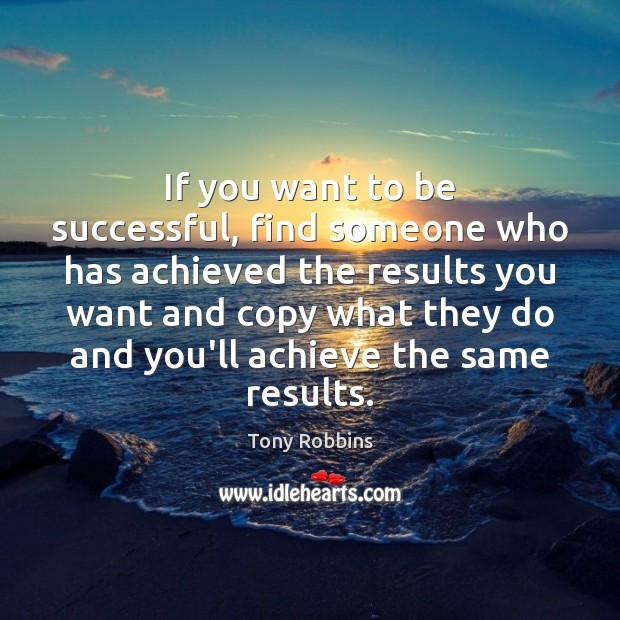 If you want to be successful, find someone who has achieved the Image