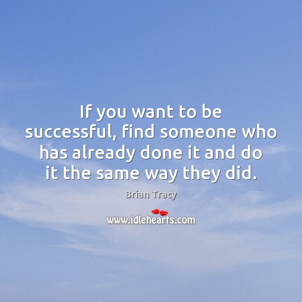 Image, If you want to be successful, find someone who has already done