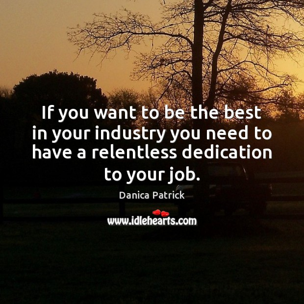 If you want to be the best in your industry you need Danica Patrick Picture Quote