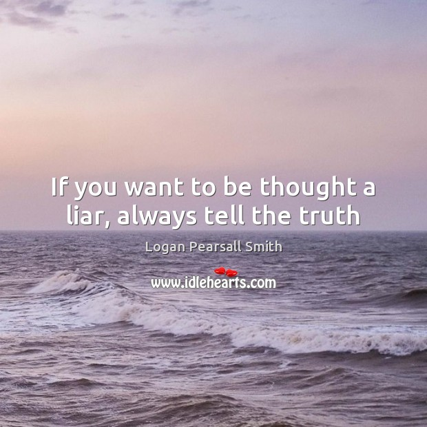 If you want to be thought a liar, always tell the truth Image