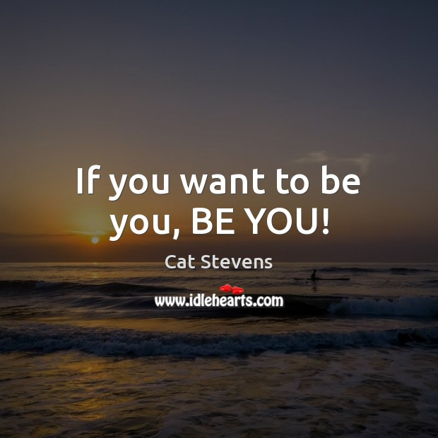 Cat Stevens Picture Quote image saying: If you want to be you, BE YOU!