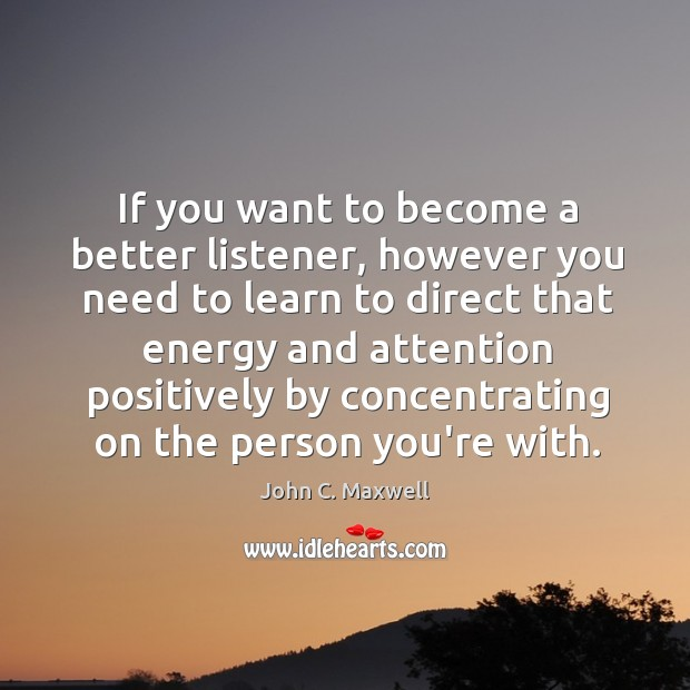 Image, If you want to become a better listener, however you need to