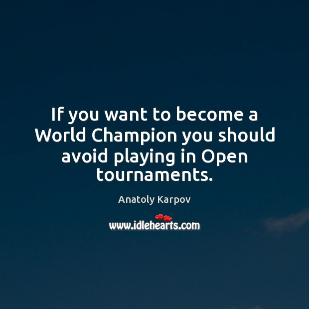 Image, If you want to become a World Champion you should avoid playing in Open tournaments.