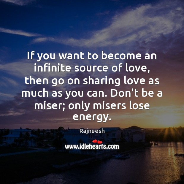 If you want to become an infinite source of love, then go Image