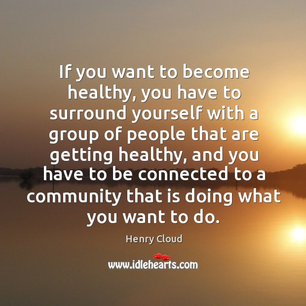 If you want to become healthy, you have to surround yourself with Image