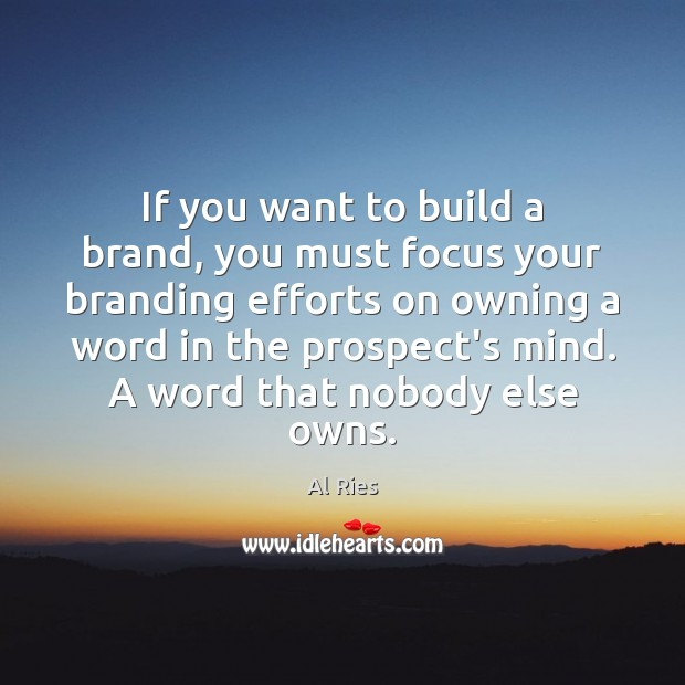 If you want to build a brand, you must focus your branding Image