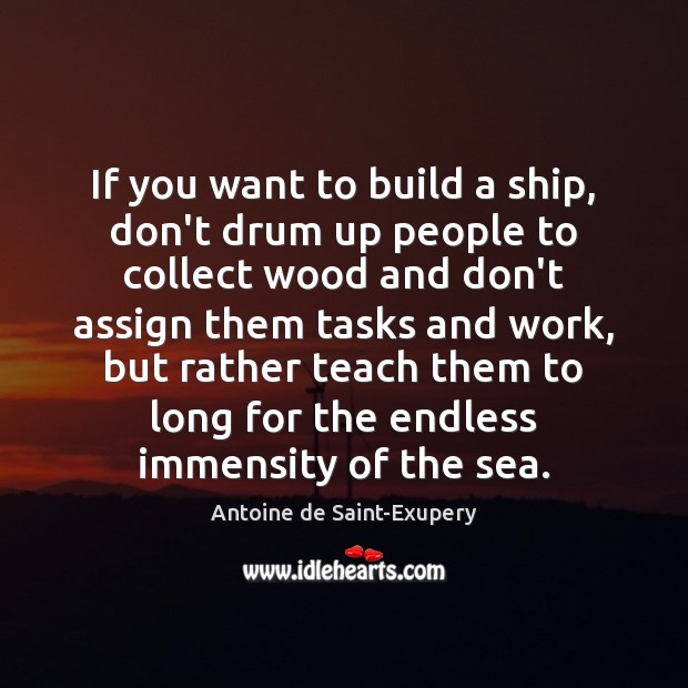 Image, If you want to build a ship, don't drum up people to