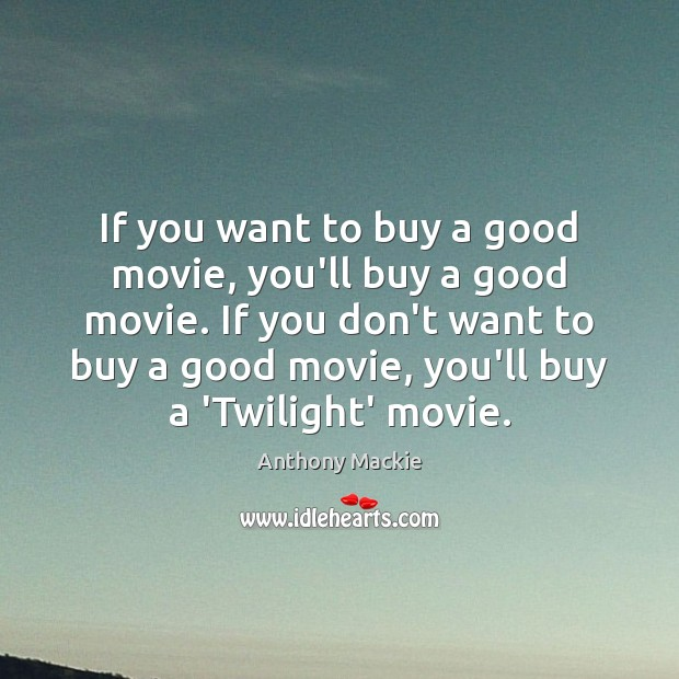 Image, If you want to buy a good movie, you'll buy a good