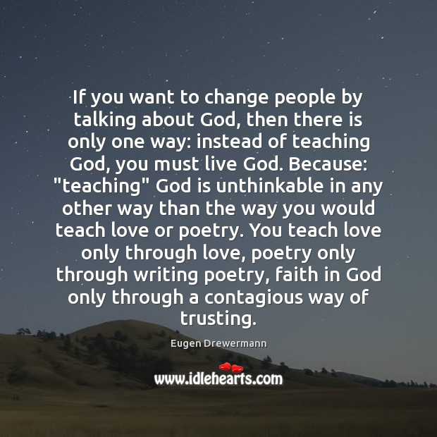 If you want to change people by talking about God, then there Image