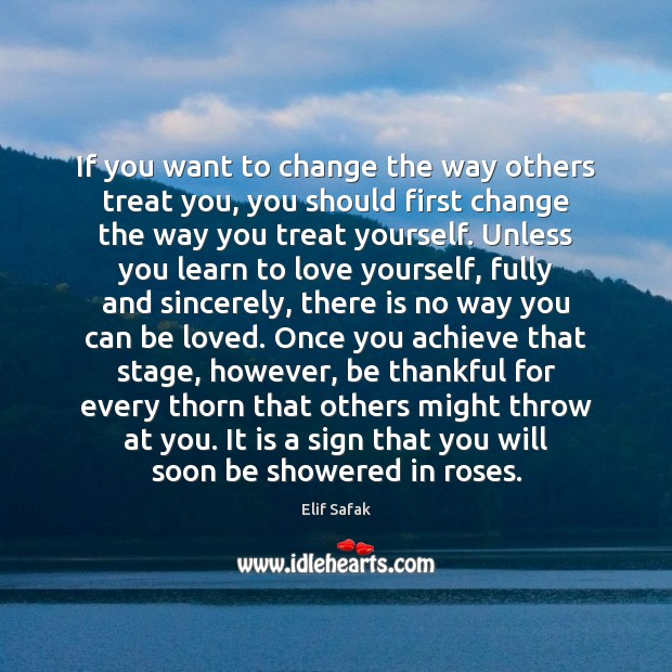 Image, If you want to change the way others treat you, you should