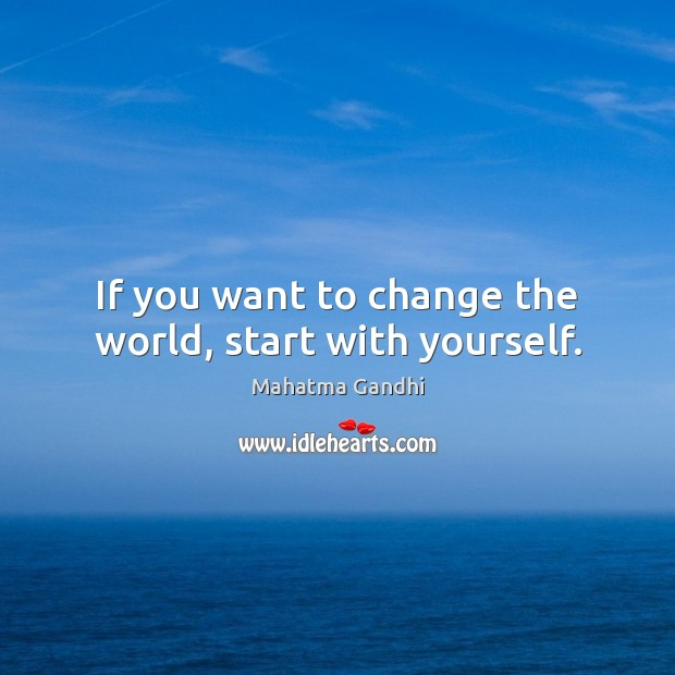 Image, If you want to change the world, start with yourself.