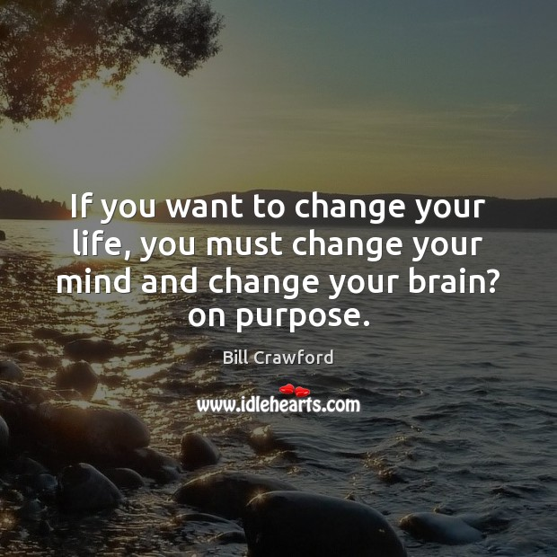 If you want to change your life, you must change your mind Image