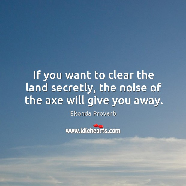 If you want to clear the land secretly Ekonda Proverbs Image