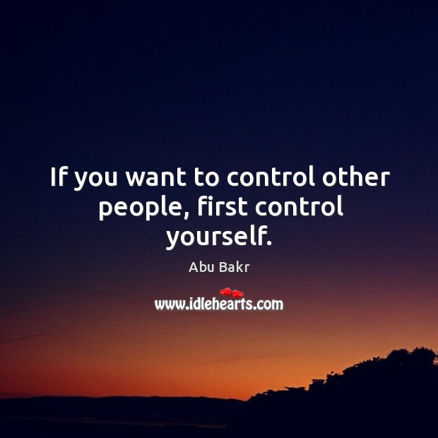 If you want to control other people, first control yourself. Image