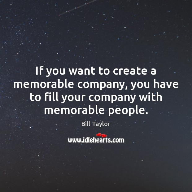 Image, If you want to create a memorable company, you have to fill