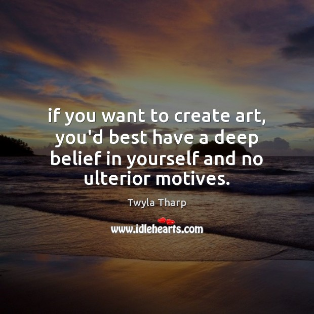 If you want to create art, you'd best have a deep belief Image