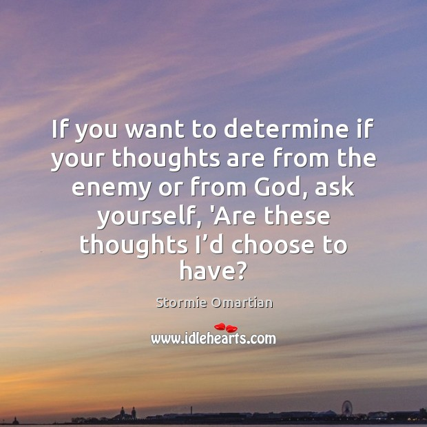 If you want to determine if your thoughts are from the enemy Stormie Omartian Picture Quote