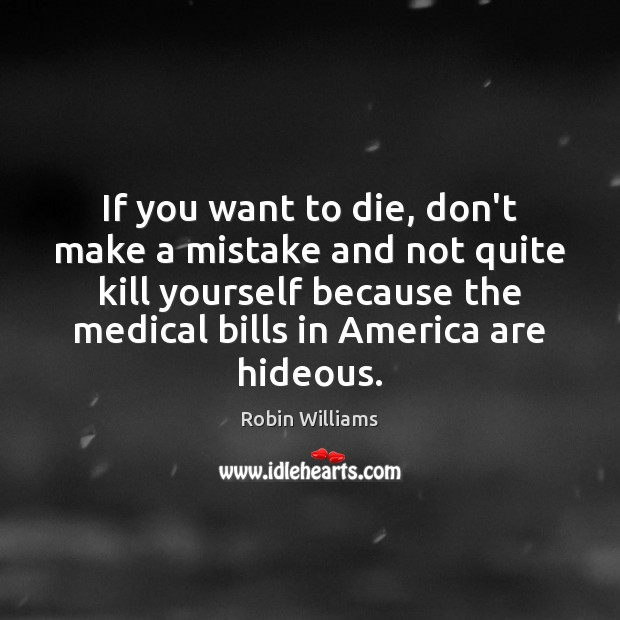 If you want to die, don't make a mistake and not quite Robin Williams Picture Quote