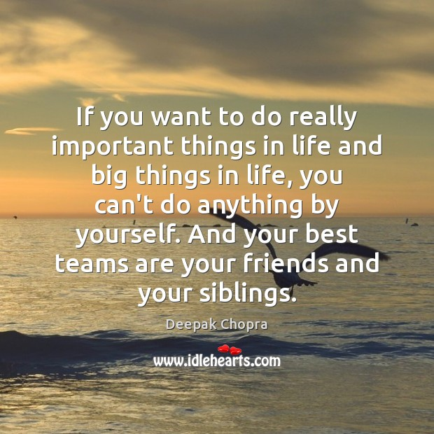 If you want to do really important things in life and big Image