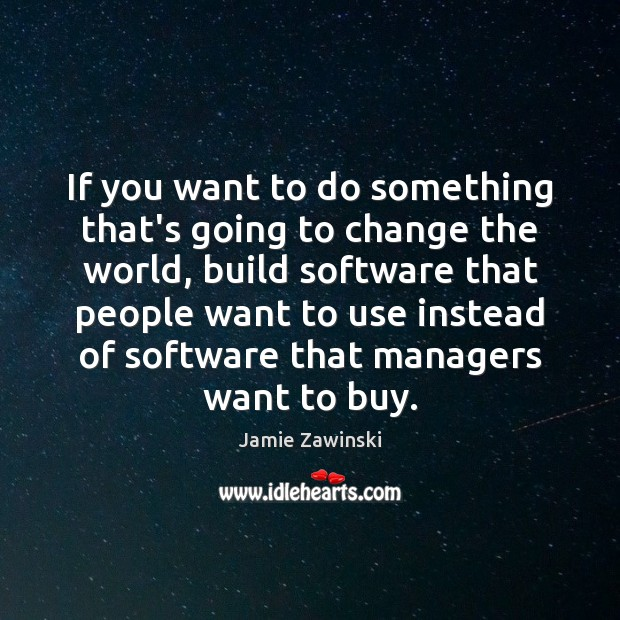 If you want to do something that's going to change the world, Image
