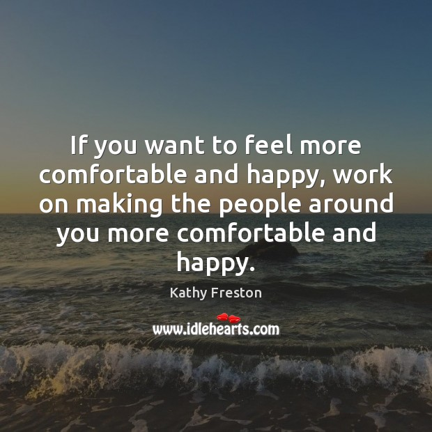 If you want to feel more comfortable and happy, work on making Image