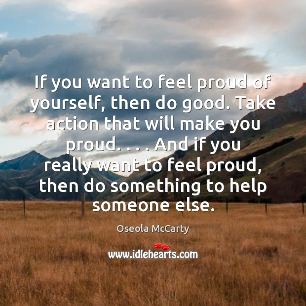 If you want to feel proud of yourself, then do good. Take Good Quotes Image