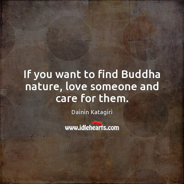 Image, If you want to find Buddha nature, love someone and care for them.