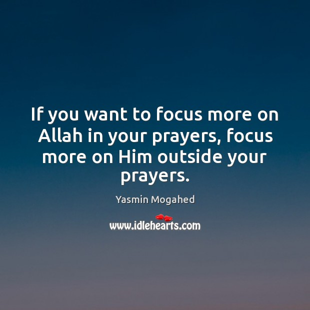 If you want to focus more on Allah in your prayers, focus Image