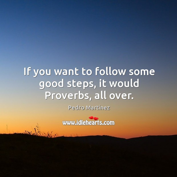 If you want to follow some good steps, it would proverbs, all over. Image