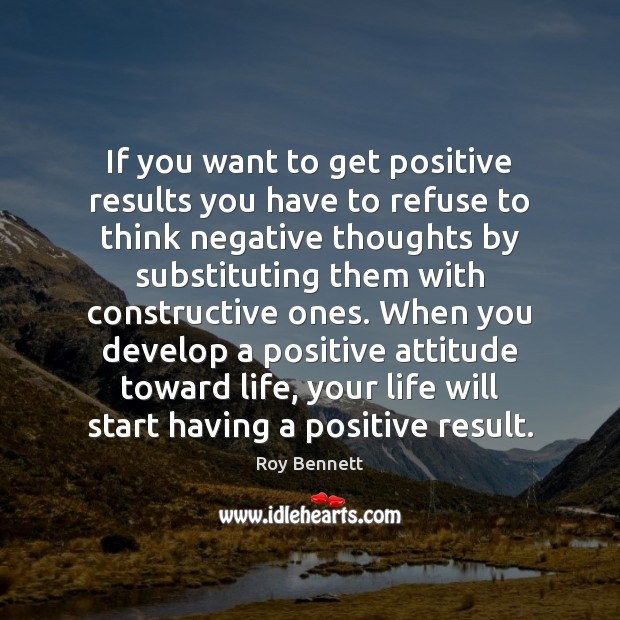 If you want to get positive results you have to refuse to Positive Attitude Quotes Image