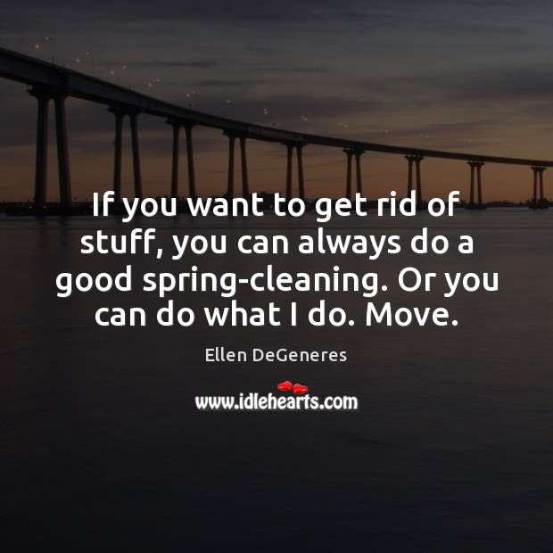 Image about If you want to get rid of stuff, you can always do