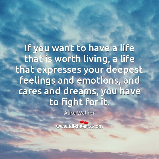 Image, If you want to have a life that is worth living, a