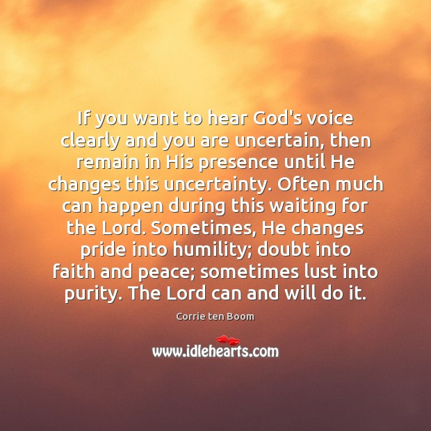 If you want to hear God's voice clearly and you are uncertain, Corrie ten Boom Picture Quote