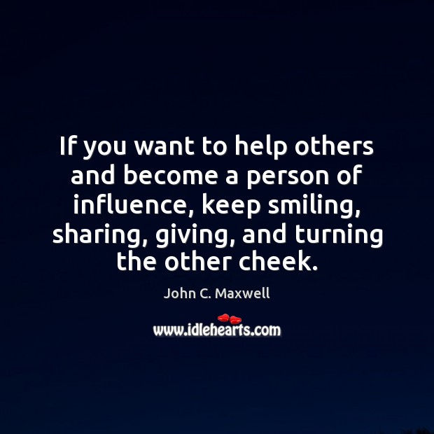 Image about If you want to help others and become a person of influence,