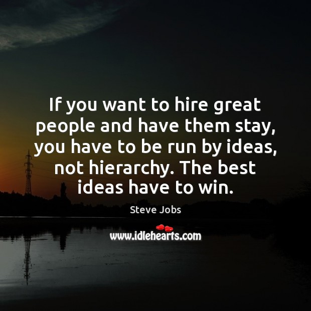 Image, If you want to hire great people and have them stay, you