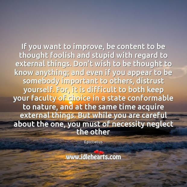 If you want to improve, be content to be thought foolish and Image